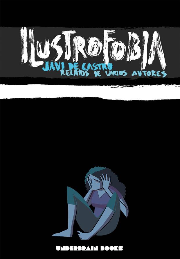 Ilustrofobia – libro de microrrelatos ilustrados por Javi de Castro