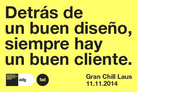 Gran Chill Laus: Detrás de un buen diseño, siempre hay un buen cliente