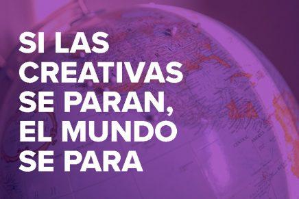 Si las creativas se paran, el mundo se para