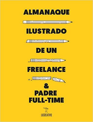 Almanaque Ilustrado de un Freelance & Padre Full-time: las nuevas 'ifrustraciones' de Lucreativo - portada del libro