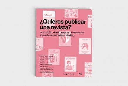 '¿Quieres publicar una revista?'. Claves para autoeditar, diseñar y distribuir publicaciones independientes