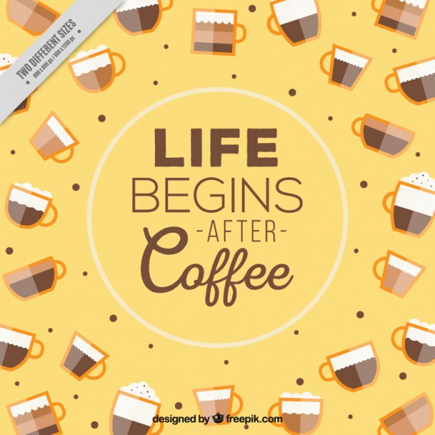 'Life begins after coffee'