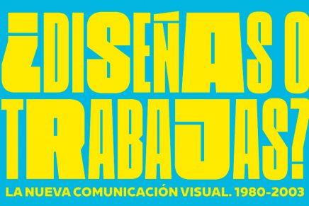 '¿Diseñas o trabajas? La nueva comunicación visual. 1980-2003' en el Museu del Disseny de Barcelona